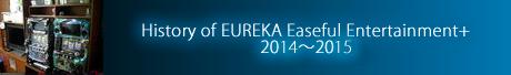History of EUREKA Easeful Entertainment+ 2014~2015